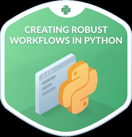Creating Robust Workflows in Python